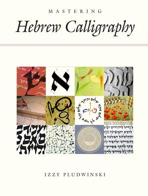 Mastering Hebrew Calligraphy By Pludwinski, Izzy