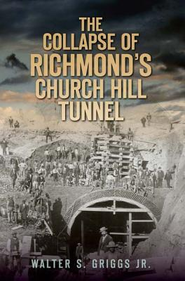 The Collapse of Richmond's Churchill Tunnel By Griggs, Walter